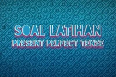 DBI | Berbagai Bentuk Soal Present Perfect Tense Paling Efektif