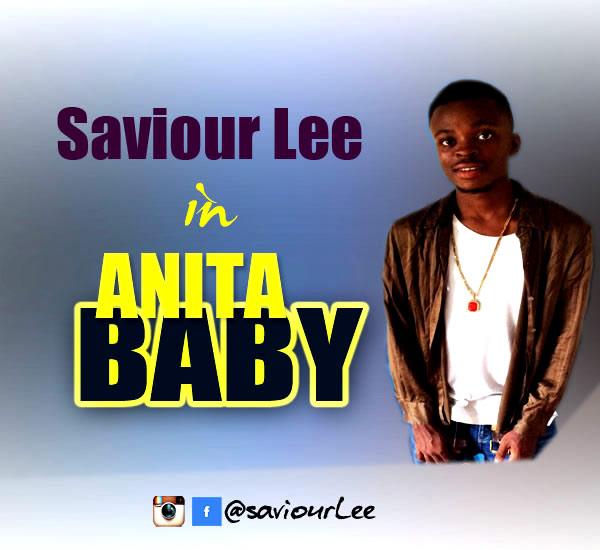 Fresh Music: Saviour Lee - Anita Baby @saviourLee @iReporterng