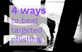 4 ways to beat targeted phishing attacks – for good