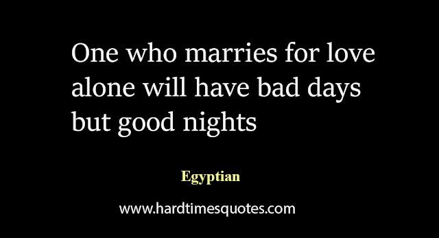 One who marries for love alone will have bad days but good nights