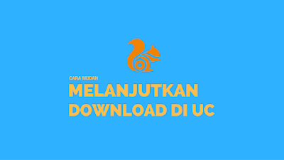 Tutorial Melanjutkan Download Gagal di UC Browser 5