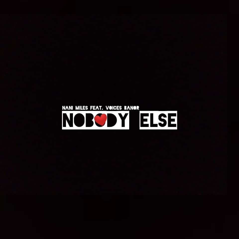 [Music] Nani miles ft Voices Banor - Nobody Else #Arewapublisize