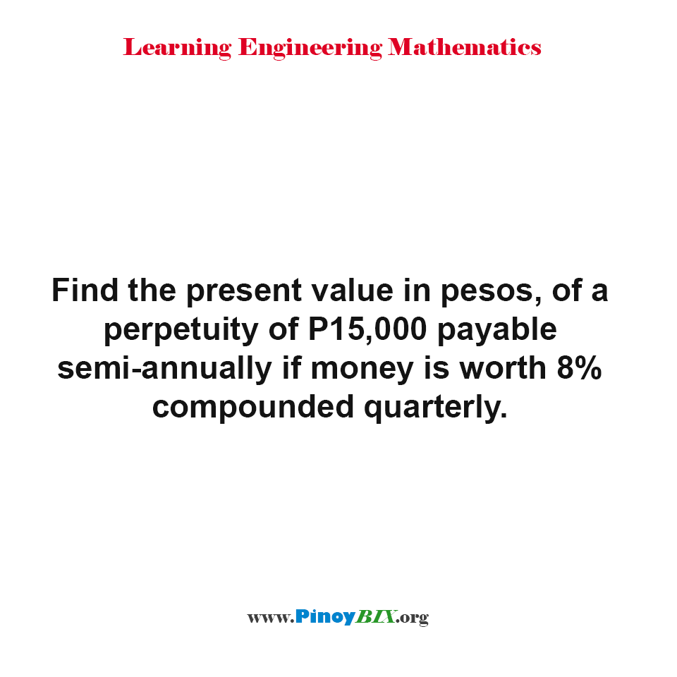Find the present value in pesos, of a perpetuity of P15,000 payable semi-annually