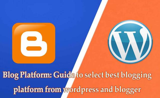 Blog-Platform: Guide to select best blogging platform from wordpress and blogger