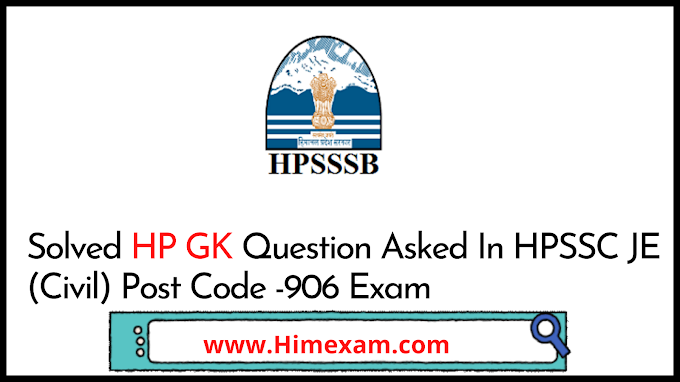 Solved HP GK Question Asked In HPSSC  JE (Civil)  Post Code -906 Exam