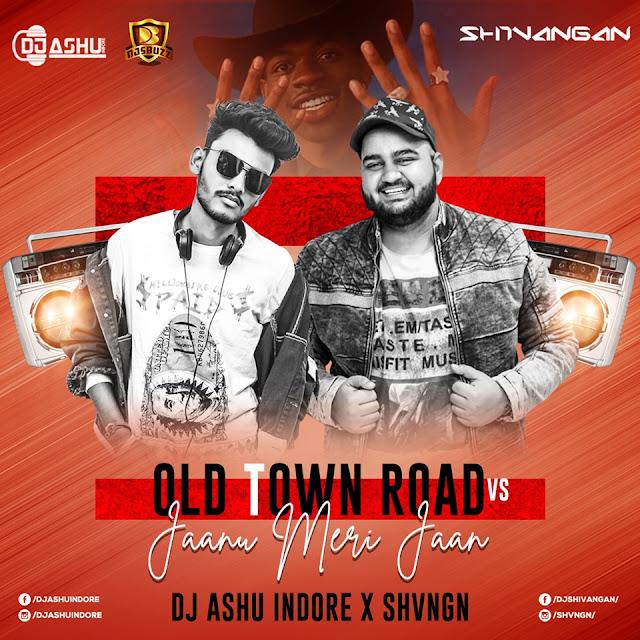 OLD TOWN ROAD VS JAANU MERI JAAN (MASHUP) – SHVNGN X DJ ASHU INDORE