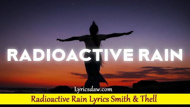 Smith Radioactive Rain Lyrics Thell