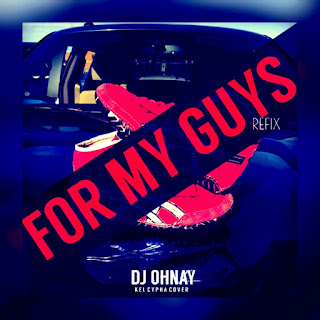 Ohnay Feat. Kel Cypha – For My Guys (Refix)