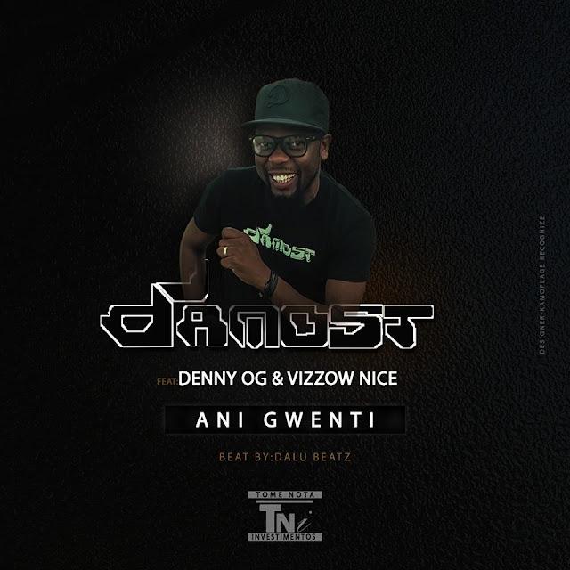 Dj Damost Feat. Denny OG & Vizzow Nice - Ani Gwenti (Prod. Dalu Beatz)