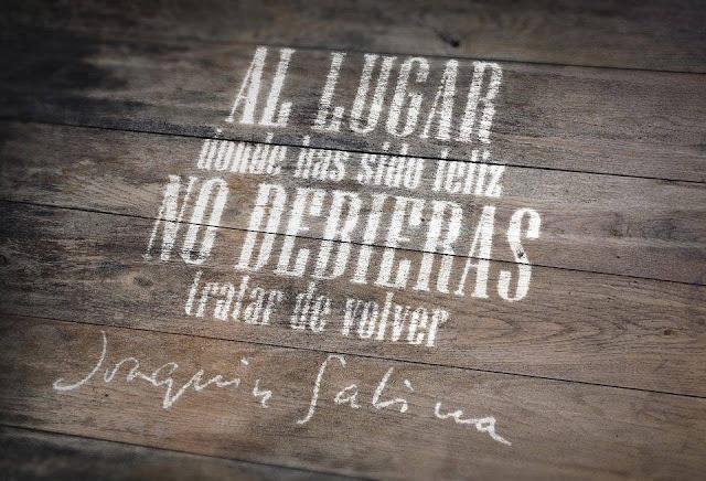 """""""Al lugar donde has sido feliz no debieras tratar de volver."""" Joaquín Sabina"""