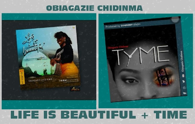 """Obiagazie Chidinma – """"Life is Beautiful"""" + """"Time"""""""