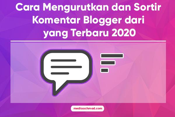 Cara Mengurutkan dan Sortir Komentar Blogger dari yang Terbaru 2020