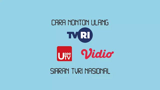 Cara Nonton Ulang Siaran TVRI Nasional
