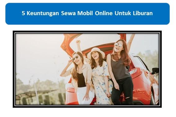 5 Keuntungan Sewa Mobil Online Untuk Liburan