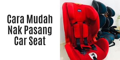 Cara Mudah Nak Pasang Car Seat