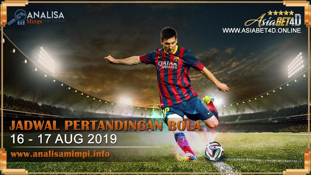 JADWAL PERTANDINGAN BOLA TANGGAL 16 – 17 AUG 2019