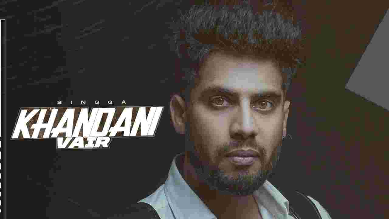Khandani vair lyrics Singga Punjabi Song