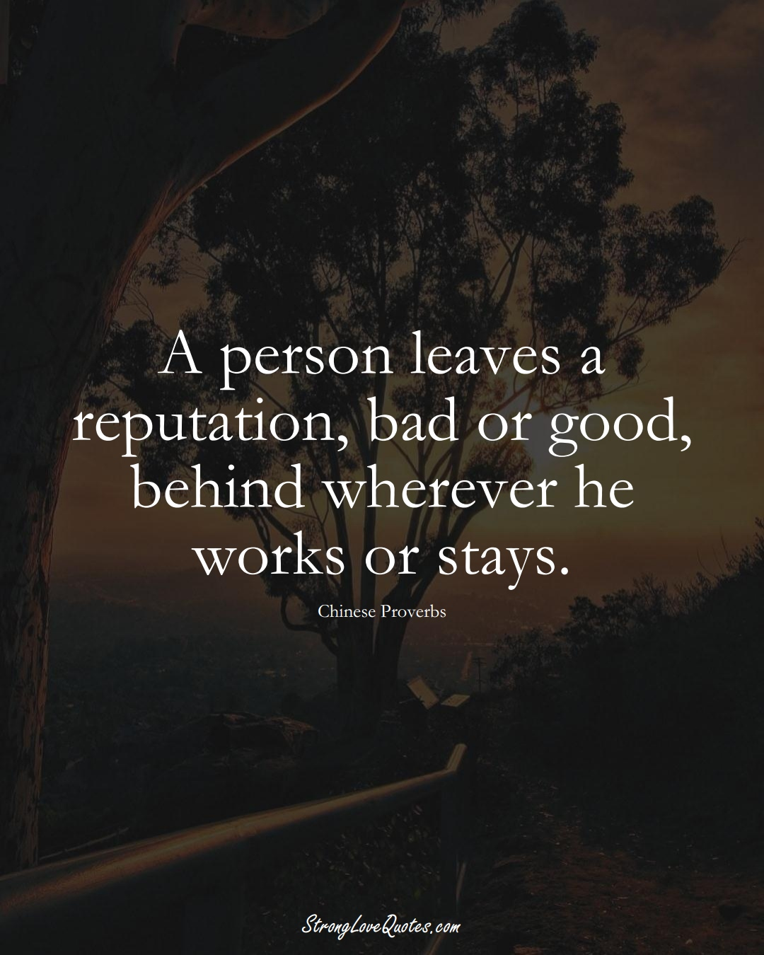 A person leaves a reputation, bad or good, behind wherever he works or stays. (Chinese Sayings);  #AsianSayings
