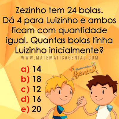 Desafio: Zezinho tem 24 bolas. Dá 4 para Luizinho e ambos ficam com quantidade igual...