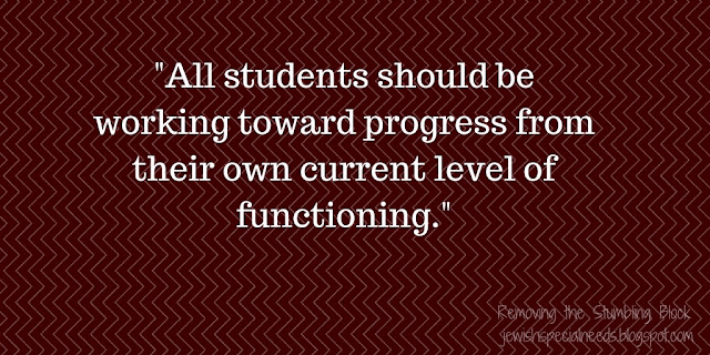 All students should be working toward progress from their own current level of functioning; Removing the Stumbling Block