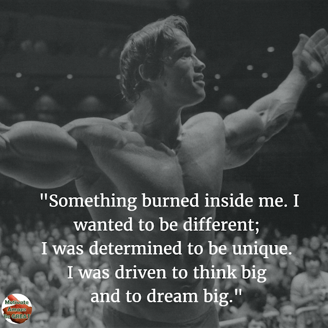 "Arnold Schwarzenegger 6 Rules of Success Speech Quotes: ""Something burned inside me. I wanted to be different; I was determined to be unique. I was driven to think big and to dream big."""