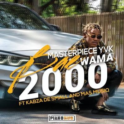 Masterpiece YVK feat. Kabza De Small & Mas MusiQ - Bae Wama 2000 | Downlaod Mp3
