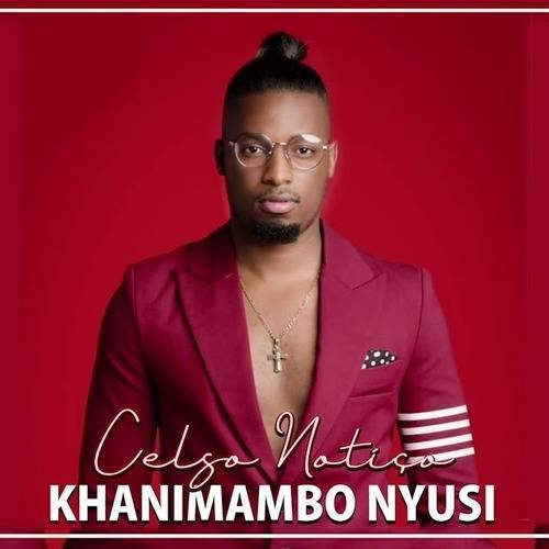 Celso Notiço - Khanimambo Nyusi