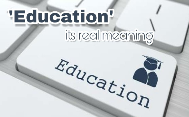 Education - Its Real Meaning