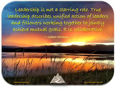 Leadership is not a starring role. True leadership describes unified action of leaders and followers working together to jointly achieve mutual goals. It is collaborative.   ~ Gilbert Fairholm ~
