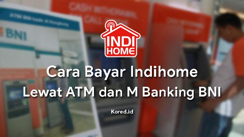 Cara Bayar Indihome Lewat  ATM dan Mobile Banking BNI