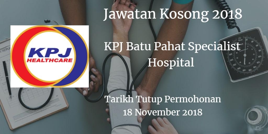 Jawatan Kosong KPJ Batu Pahat Specialist Hospital 18 November 2018