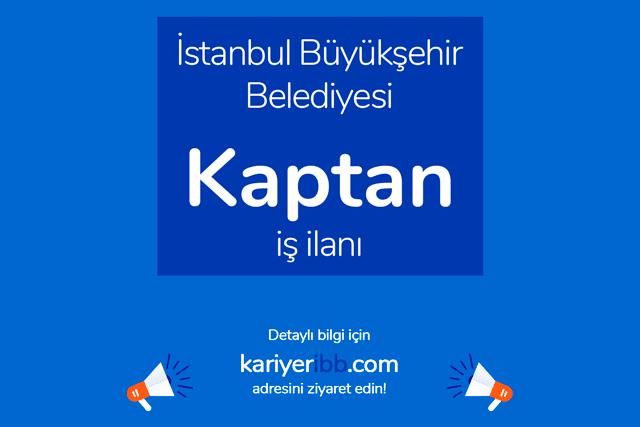İstanbul Büyükşehir Belediyesi, kaptan alacak. Kariyer İBB personel alımı şartları neler? Detaylar kariyeribb.com'da!