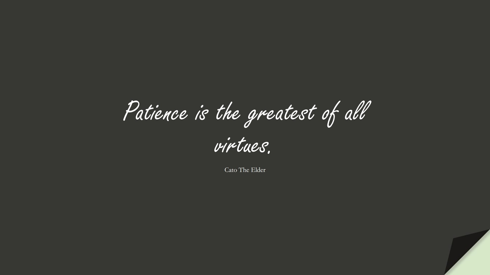 Patience is the greatest of all virtues. (Cato The Elder);  #BestQuotes