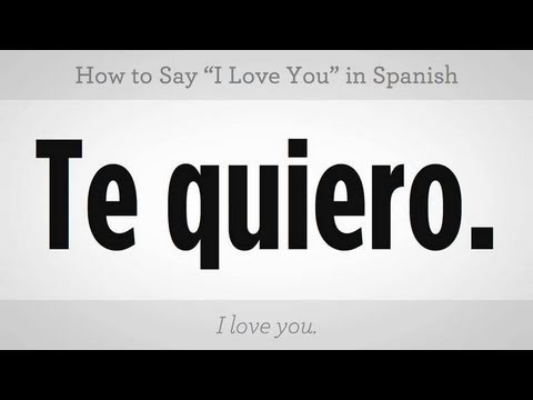 How Do I Say I Love You In Spanish, And Be Romantic.