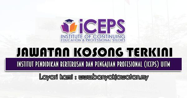 Jawatan Kosong 2021 di Institut Pendidikan Berterusan Dan Pengajian Profesional (ICEPS) Universiti Teknologi Mara