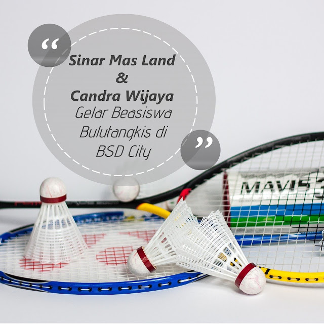Sinar Mas Land dan Candra Wijaya Gelar Beasiswa Bulutangkis di BSD City