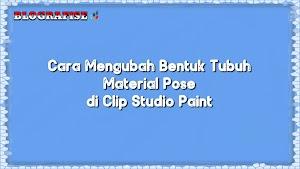 Cara Mengubah Bentuk Tubuh Material Pose di Clip Studio Paint