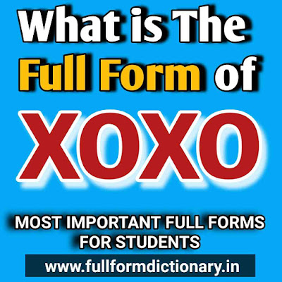 XOXO Full Form Name, full form of xoxo in texting, full form of xoxo in sms, full form of xoxo, meaning and full form of xoxo, write the full form of xoxo