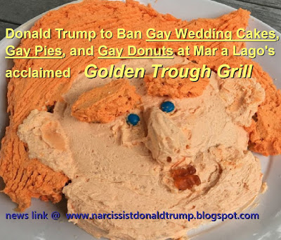 funny meme: Donald Trump to Ban Gay Wedding Cakes, Gay Pies, and Gay Donuts at Mar a Lago's acclaimed   Golden Trough Grill