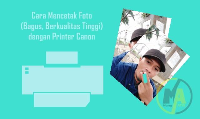 Cara Mencetak Foto (Bagus, Berkualitas Tinggi) dengan Printer Canon