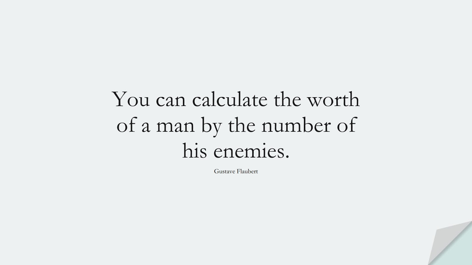 You can calculate the worth of a man by the number of his enemies. (Gustave Flaubert);  #InspirationalQuotes
