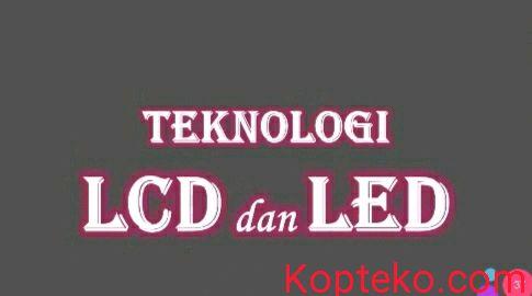Teknologi Lcd dan Led
