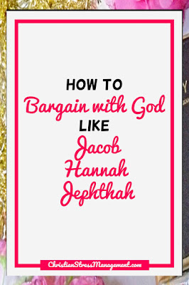 How to Bargain with God like Jacob, Hannah, Jephthah