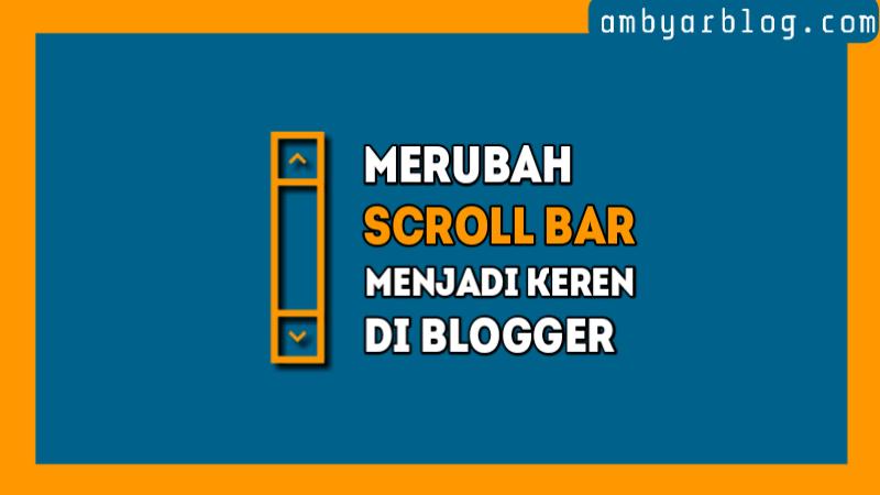 Cara Merubah Tampilan Scroll Bar Menjadi Keren di Blogger