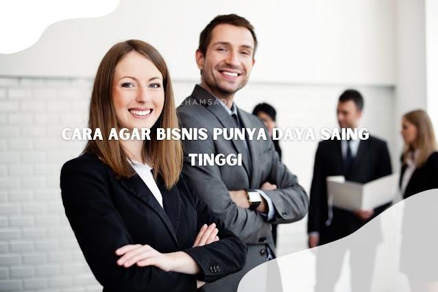 Cara Agar Bisnis Punya Daya Saing Tinggi
