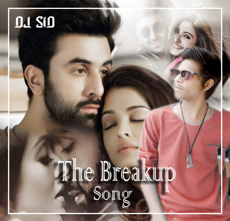DJ Sid Jhansi: The Breakup Song Dj Sid Jhansi