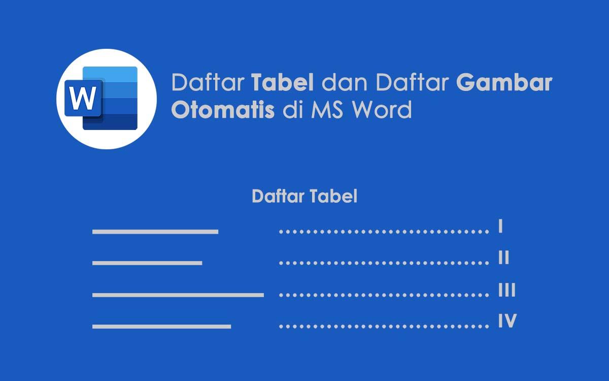 Cara Membuat Daftar Tabel dan Daftar Gambar Otomatis di Microsoft Word