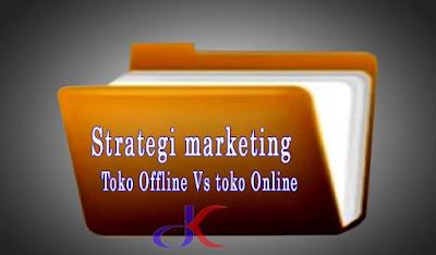 Strategi marketing - Toko Offline Vs toko Online