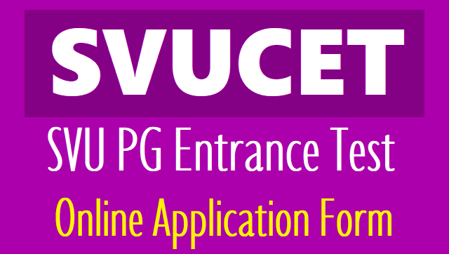 svucet svupgcet 2018 online application form,how to apply,step by step online applying procedure,results,hall tickets,counselling dates,last date,exam date,user guide