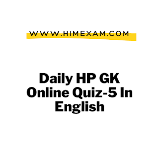 Daily HP GK Online Quiz-5 In English